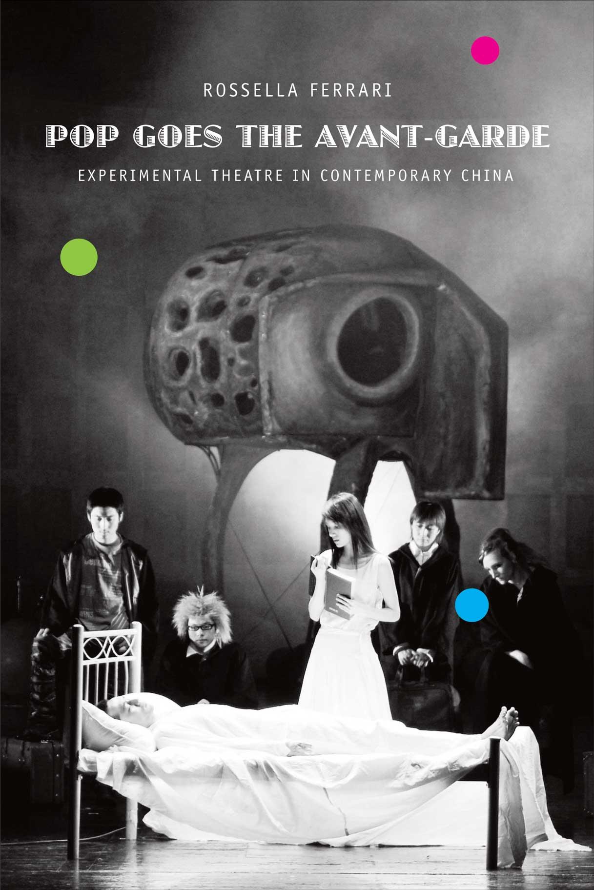 Pop Goes the Avant-Garde:  Experimental Theatre in Contemporary China by Rossella Ferrari |  Seagull Books