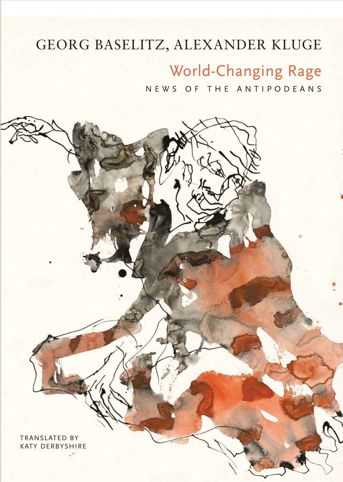 World-Changing Rage : News of the Antipodeans by Alexander Kluge, Georg Baselitz  | Seagull Books