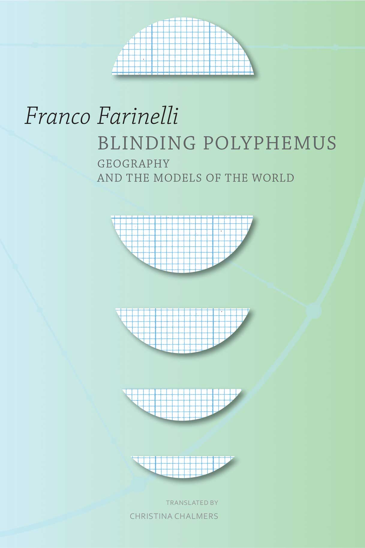 Blinding Polyphemus : Geography and the Models of the World by  Franco Farinelli   |  Seagull Books