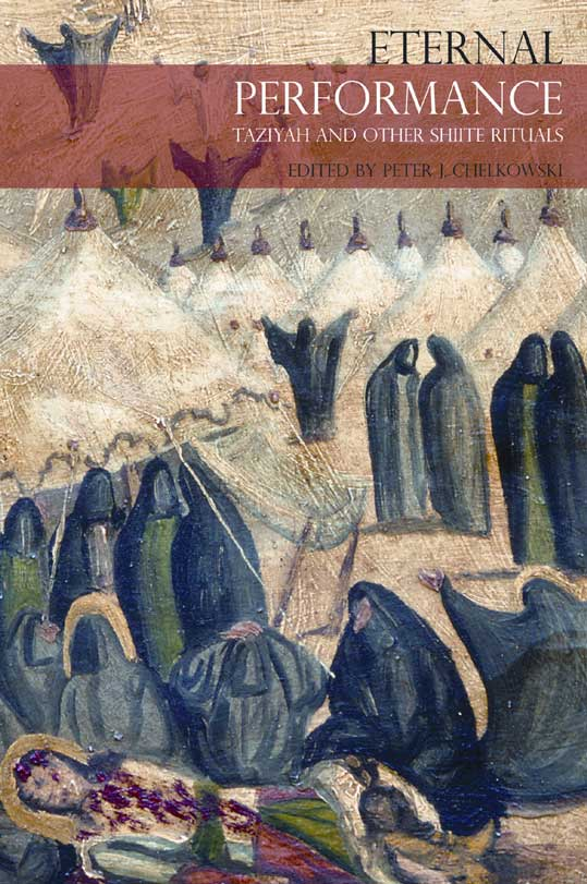 Eternal Performance:  Ta'ziyeh and Other Shiite Rituals by Peter J. Chelkowski |  Seagull Books