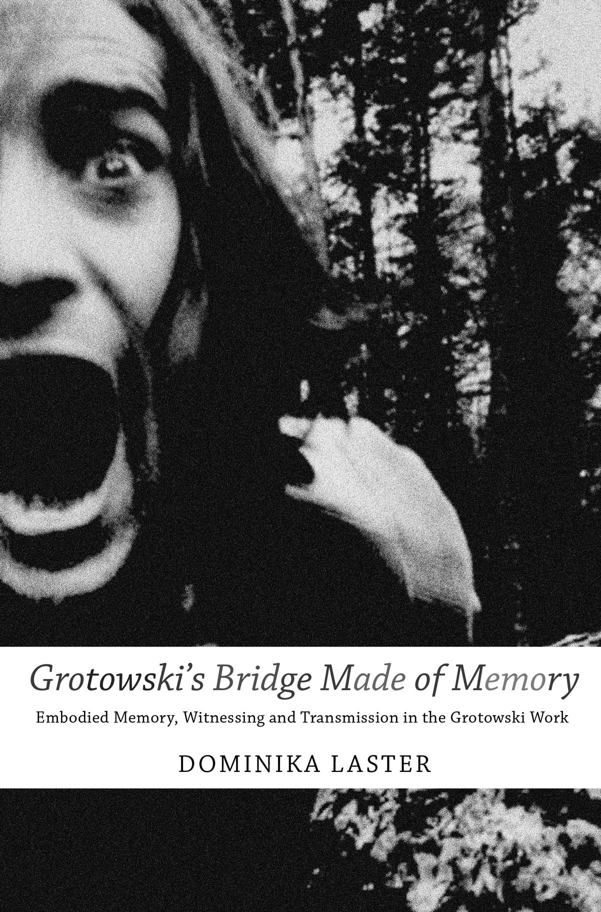 Grotowski's Bridge Made of Memory: Embodied Memory, Witnessing and Transmission in the Grotowski Work by Dominika Laster |  Seagull Books