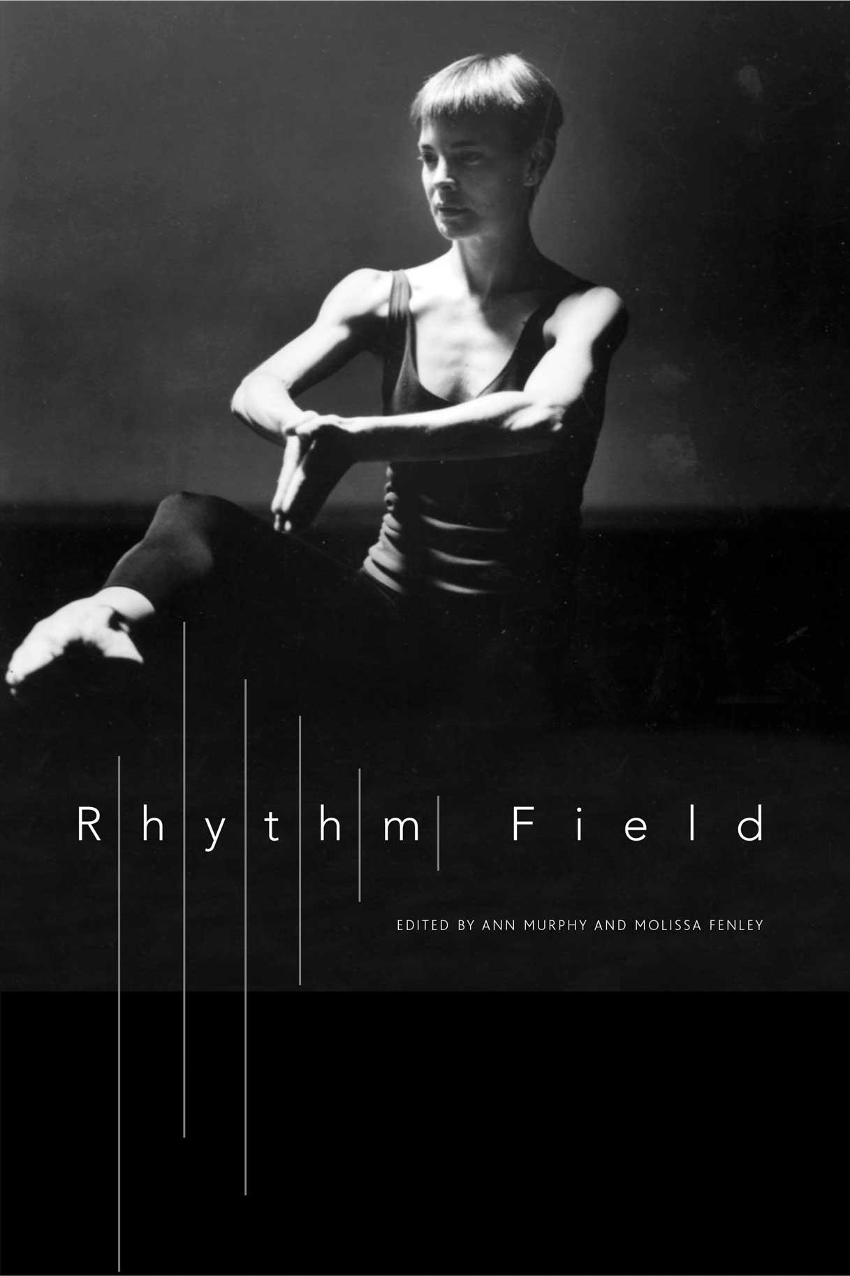 Rhythm Field: The Dance of Molissa Fenley by Ann Murphy and Molissa Fenley |  Seagull Books