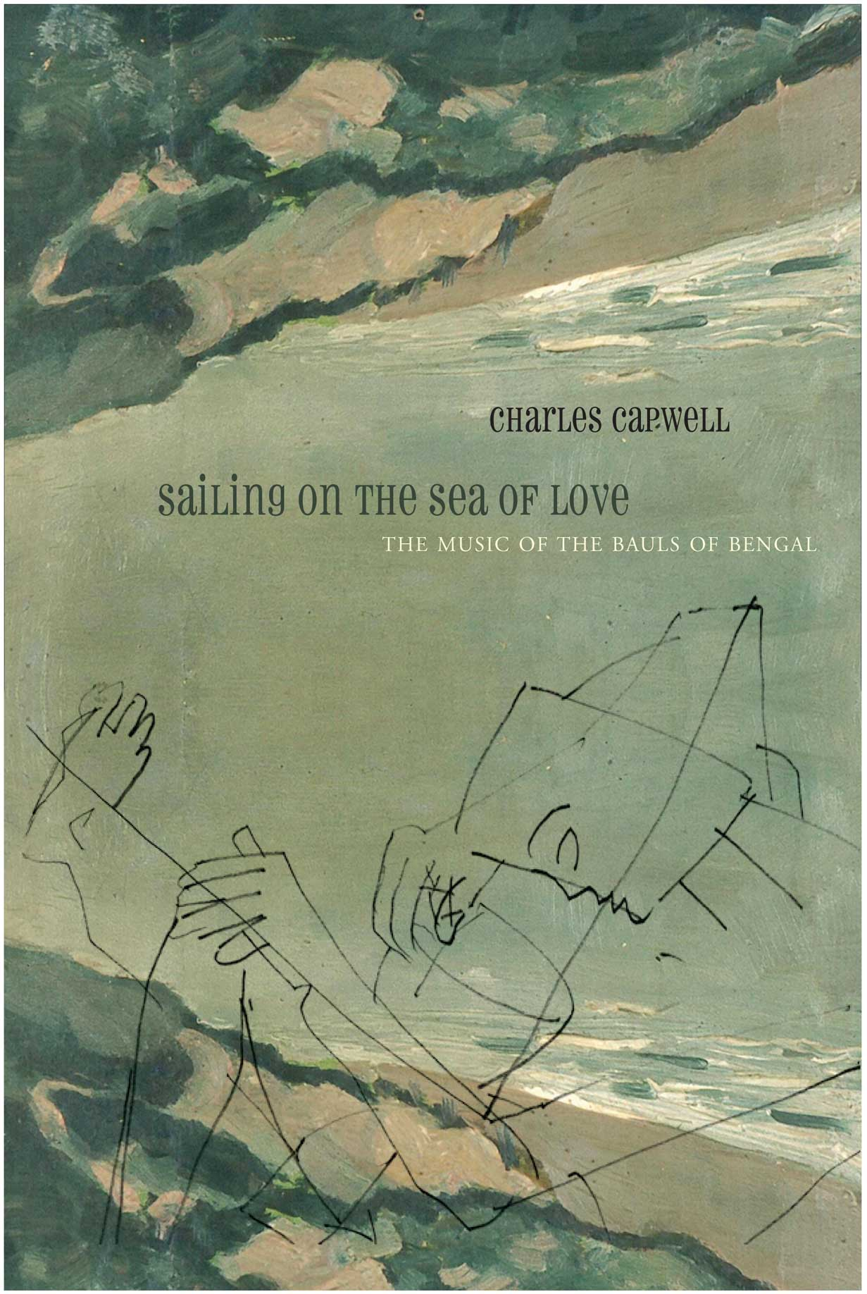 Sailing on the Sea of Love: The Music of the Bauls of Bengal by Charles Capwell | Seagull Books