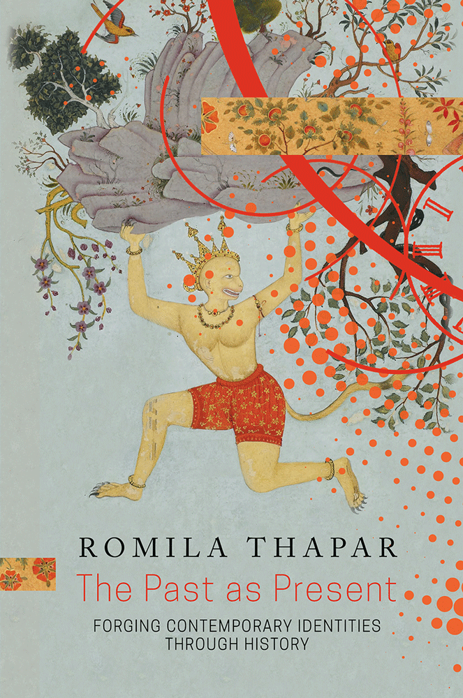 Past as Present: Forging Contemporary Identities Through History by Romila Thapar |  Seagull Books