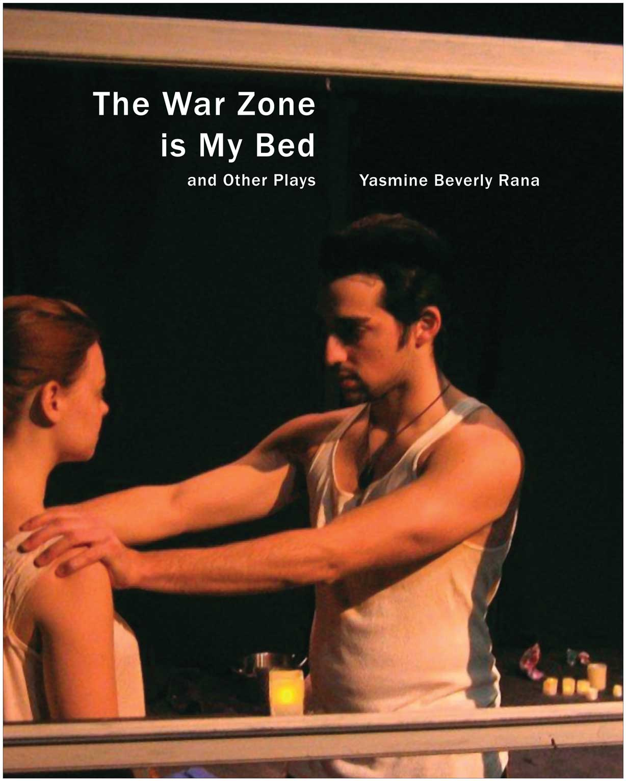 The War Zone Is My Bed: and Other Plays by Yasmine Beverly Rana | Seagull Books