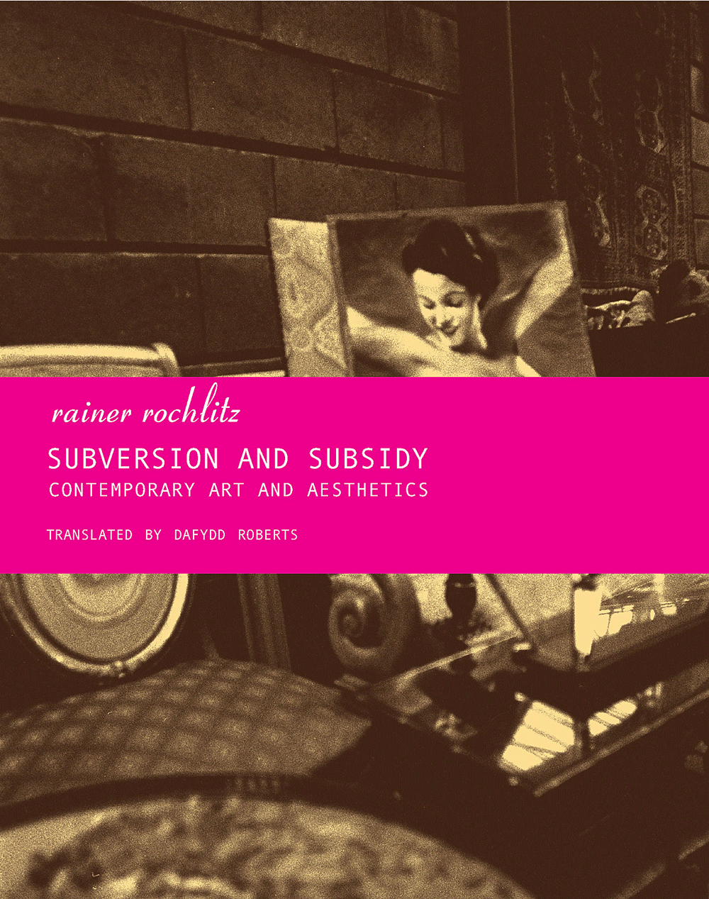 Subversion and Subsidy: Contemporary Art and Aesthetics by François Morin | Seagull Books