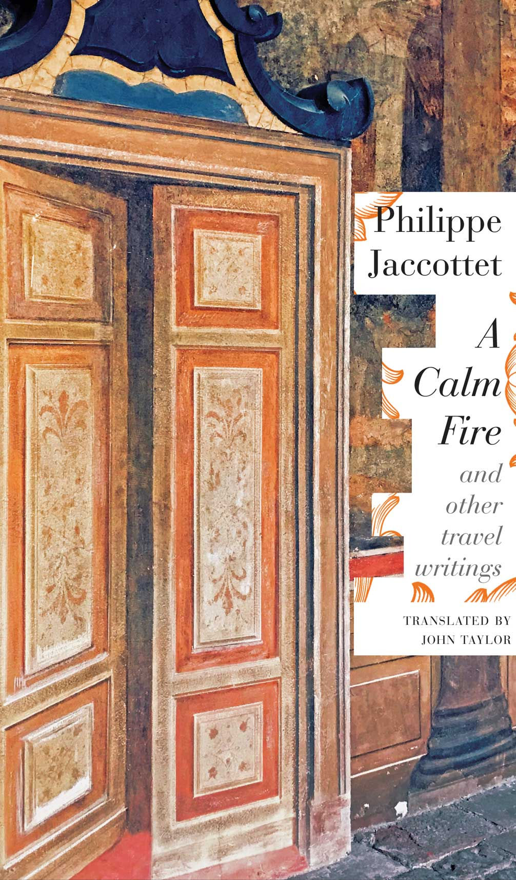 A Calm Fire - And Other Travel Writings by Philippe Jacottet |  Seagull Books