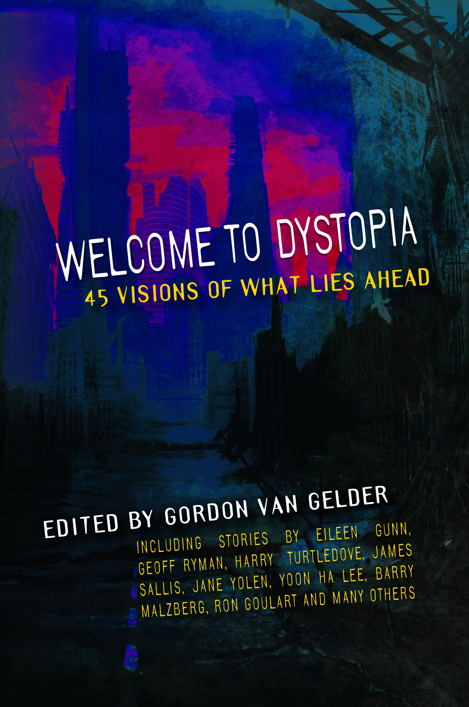Welcome to Dystopia : 45 Visions of What Lies Ahead | Edited by Gordon Van Gelder | Seagull Books | OR Books