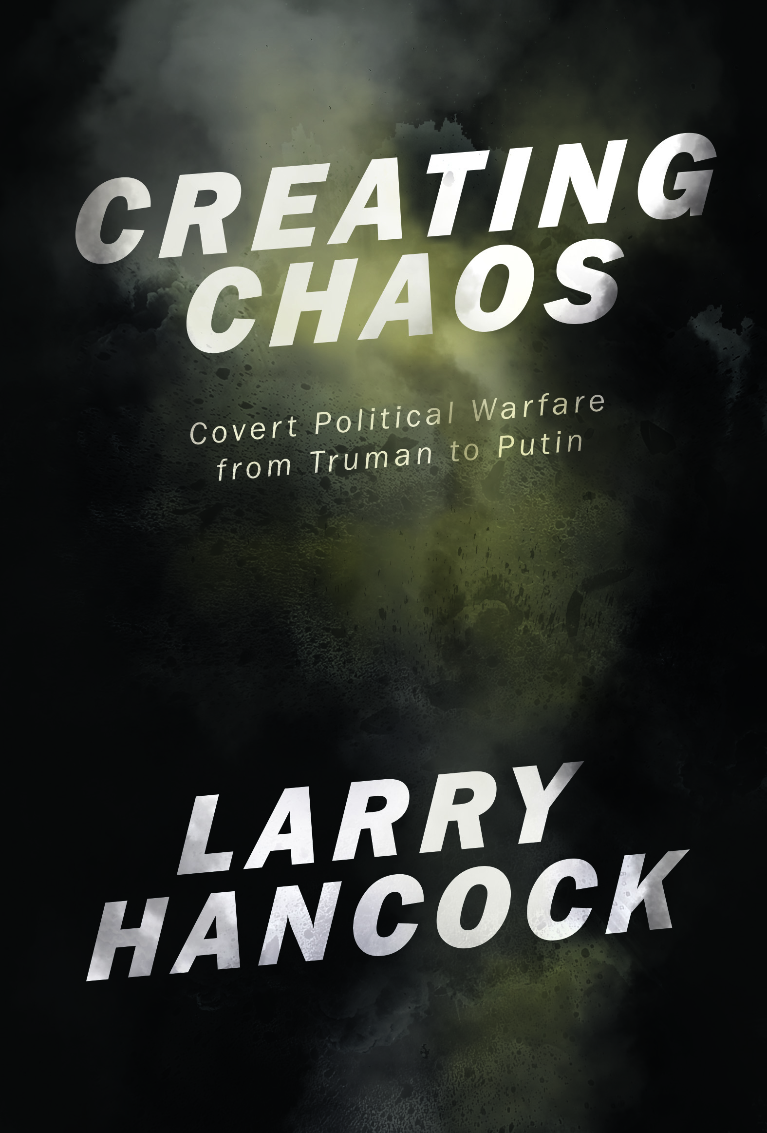 Creating Chaos : Covert Political Warfare from Truman to Putin by Larry Hancock | Seagull Books | OR Books