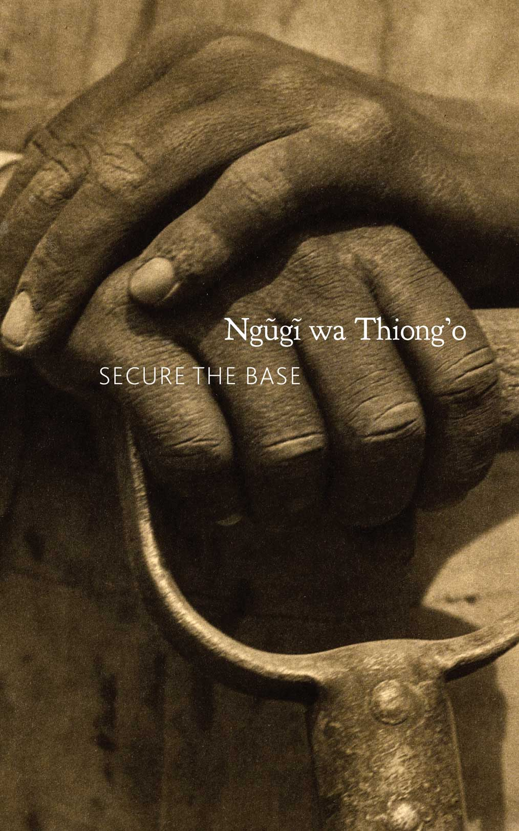 Secure the Base : Making Africa Visible in the Globe by Ngũgĩ wa Thiong'o |  Seagull Books