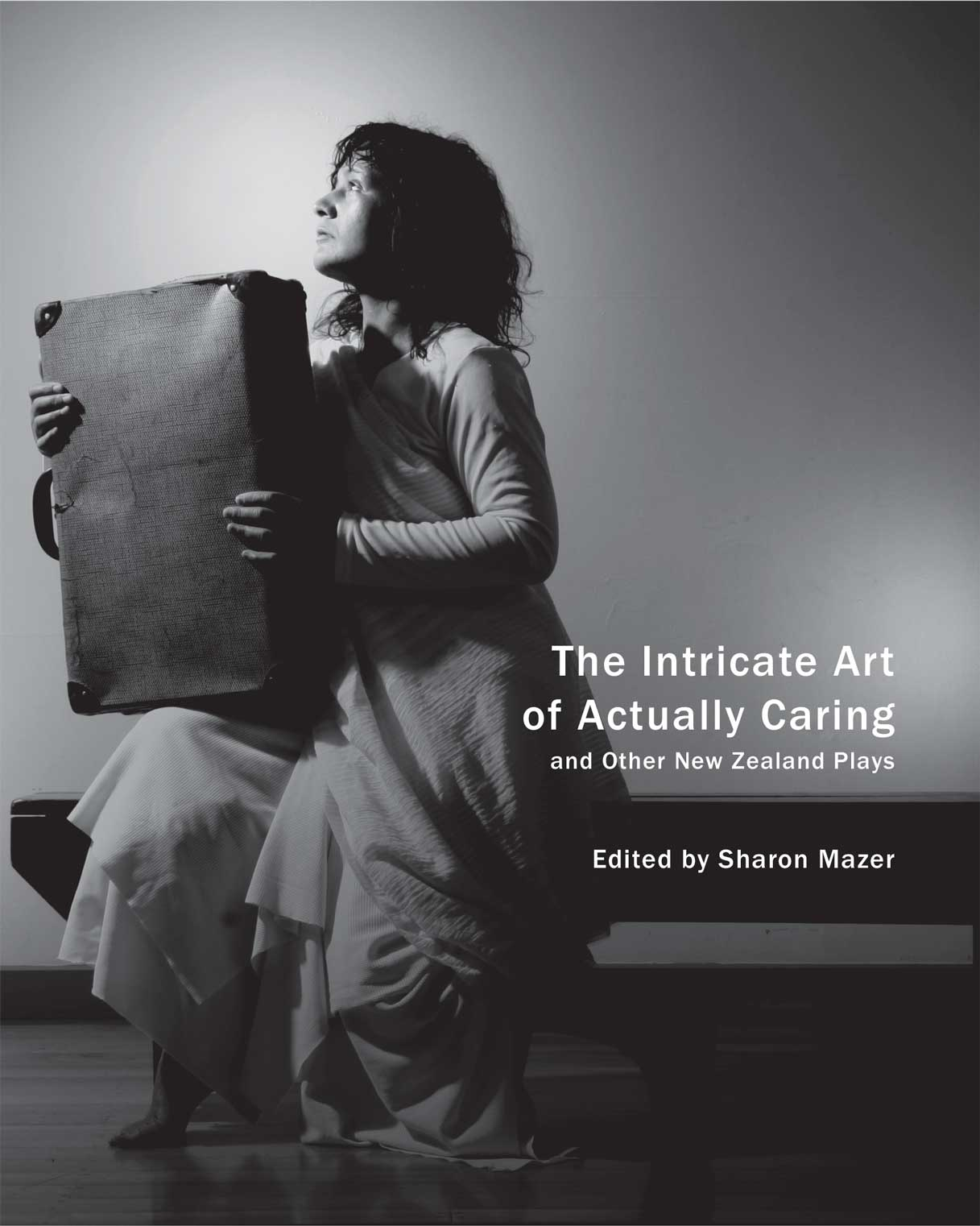 The Intricate Art of Actually Caring, and Other New Zealand Plays | Edited by Sharon Mazer | Seagull Books