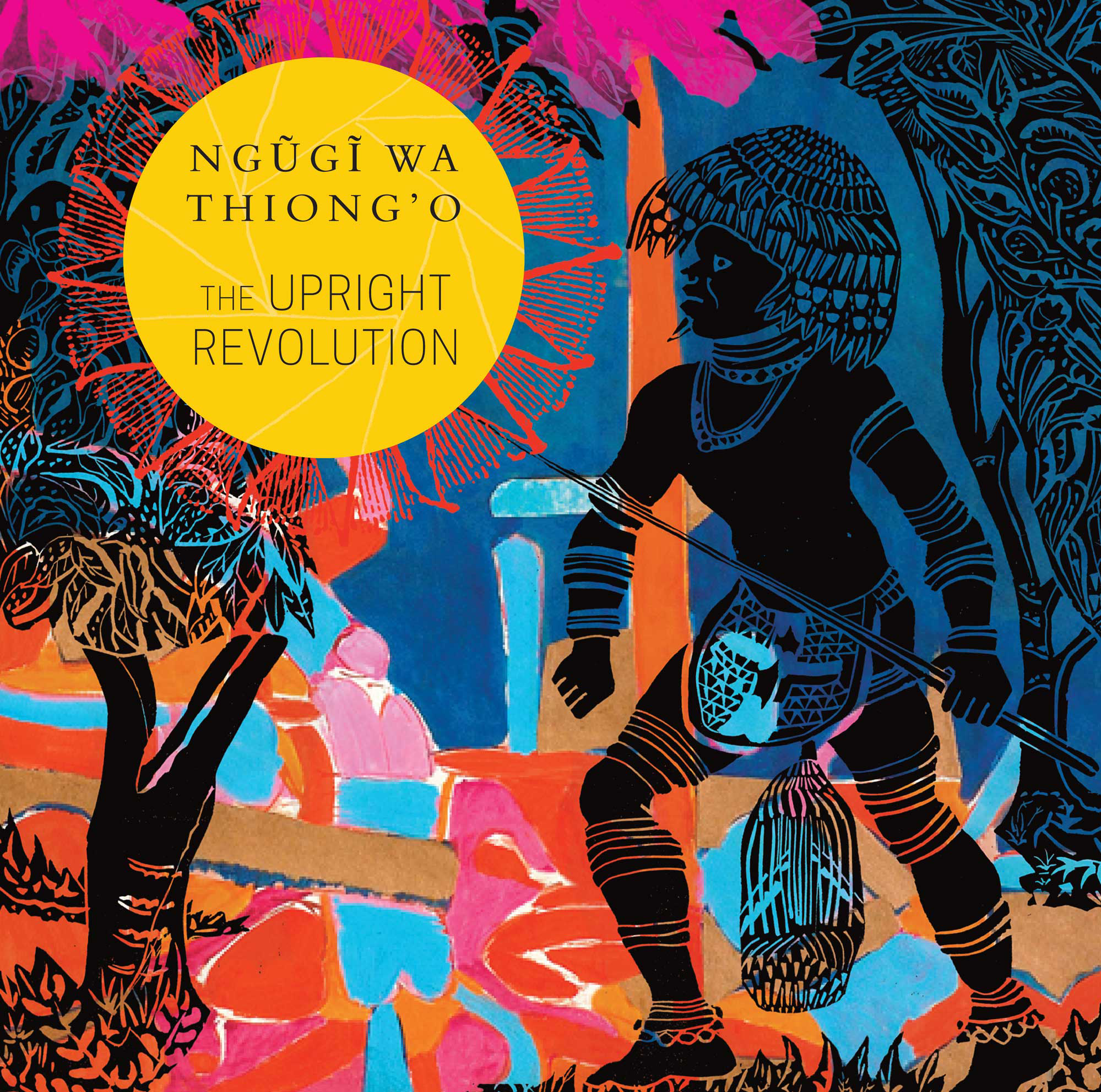 The Upright Revolution: Or Why Humans Walk Upright by Ngũgĩ wa Thiong'o |  Seagull Books
