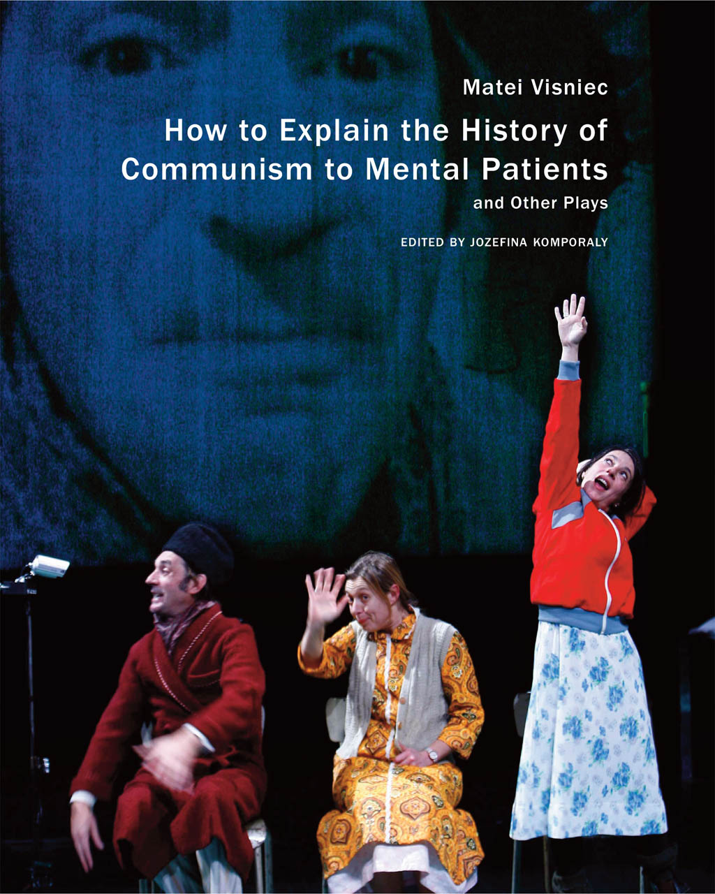 How to Explain the History of Communism to Mental Patients and Other Plays by Matéi Visniec | Seagull Books