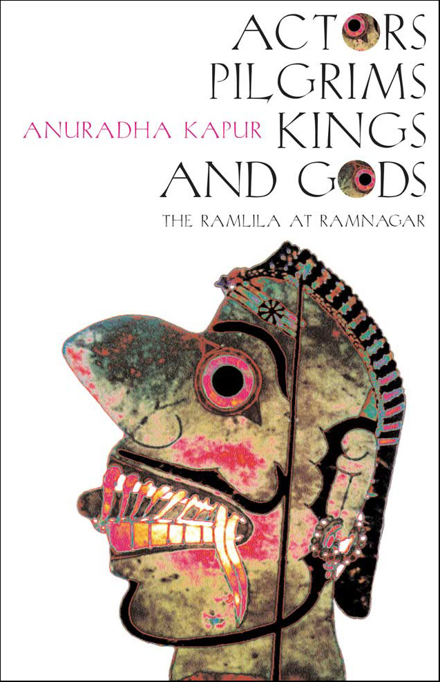 Actors, Pilgrims, Kings and Gods by Anuradha Kapur | Seagull Books