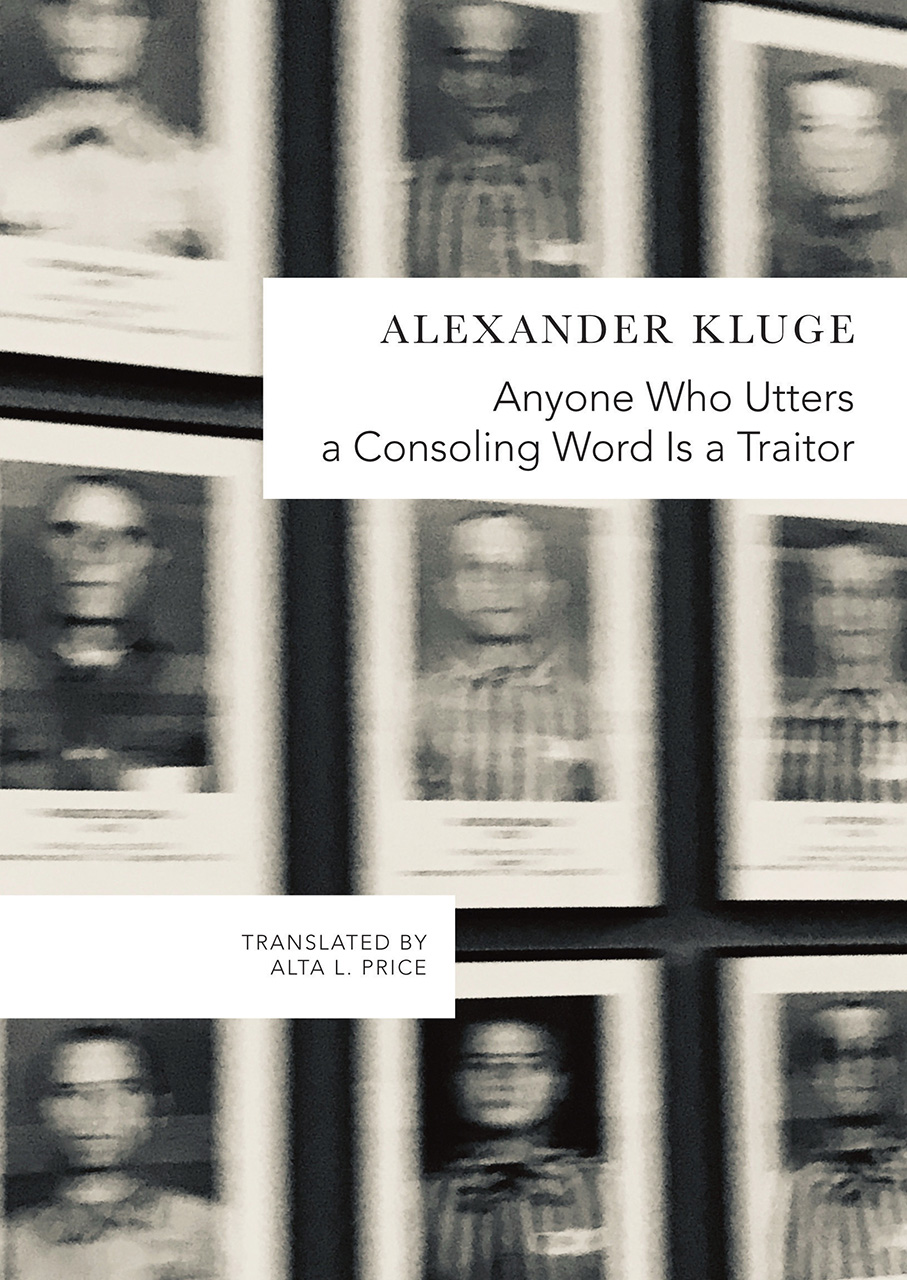 Anyone Who Utters a Consoling Word Is a Traitor by Alexander Kluge | Seagull Books
