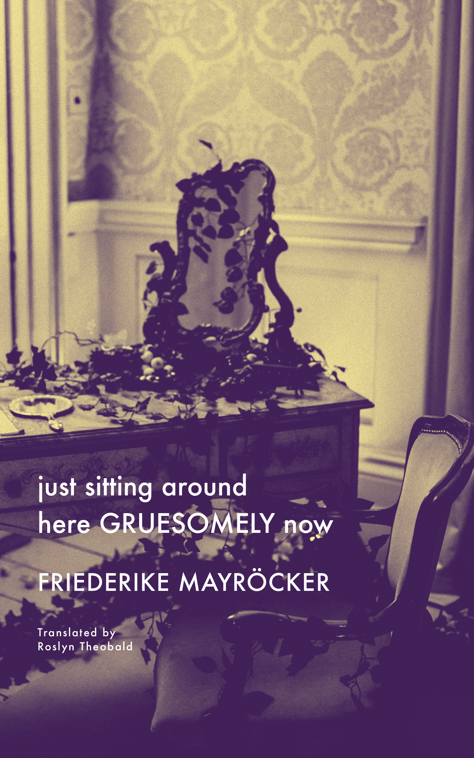 just sitting around here GRUESOMELY now by Friederike Mayröcker | Seagull Books