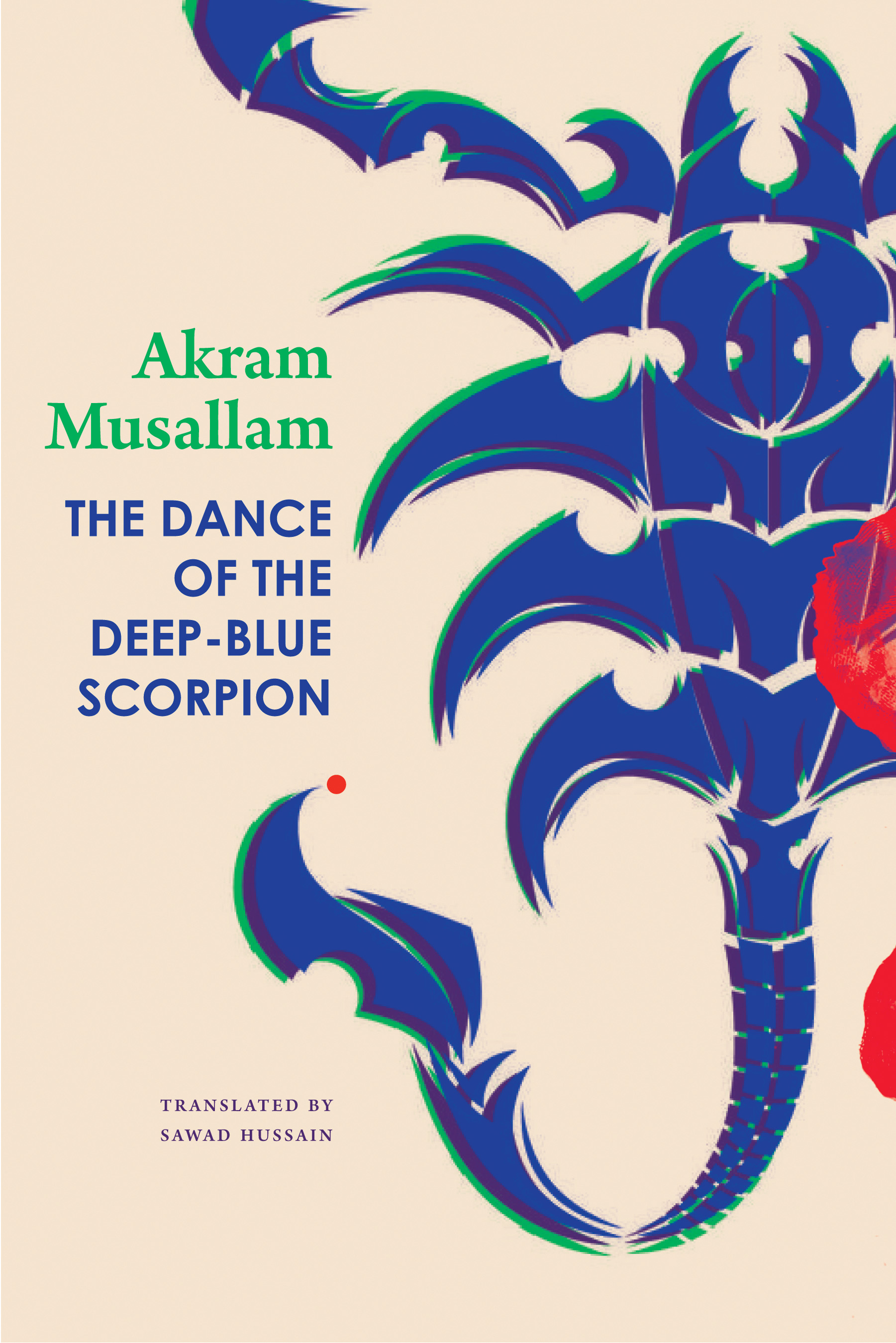 The Dance of the Deep-Blue Scorpion by Akram Musallam | Seagull Books