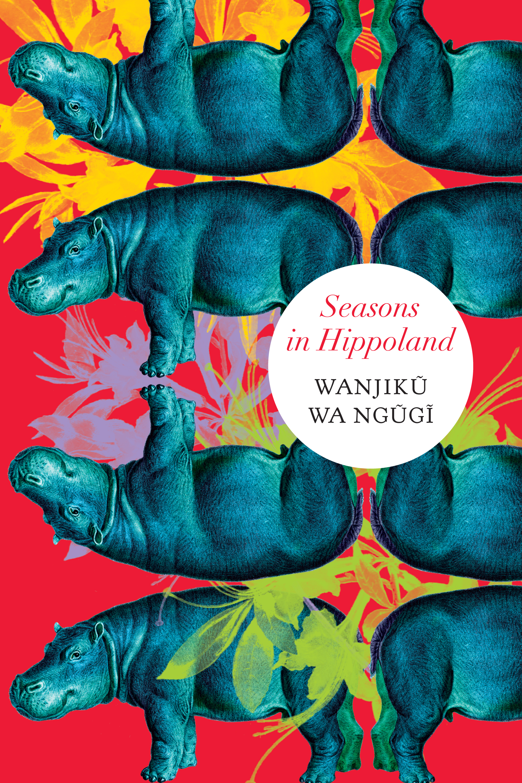 Seasons in Hippoland by Wanjikũ Wa Ngũgĩ | Seagull Books