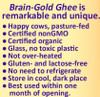 Brain-Gold Ghee - Grass Fed, Pasture Raised, Organic Ghee - Delicious! - Traditional Ayur Vedic Preparation - Lactose Free