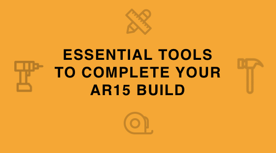 Essential Tools You Need to Complete Your AR15 Build