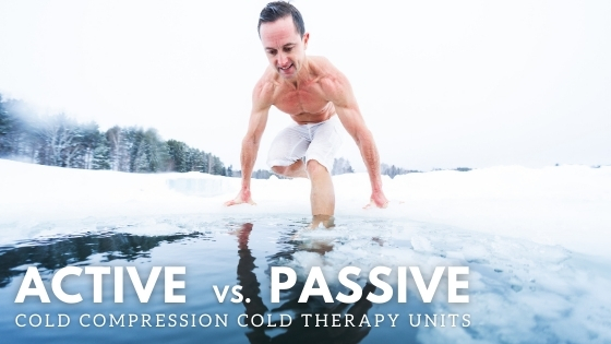 ​Active Cold Compression vs Passive Cold Compression Cold Therapy Units