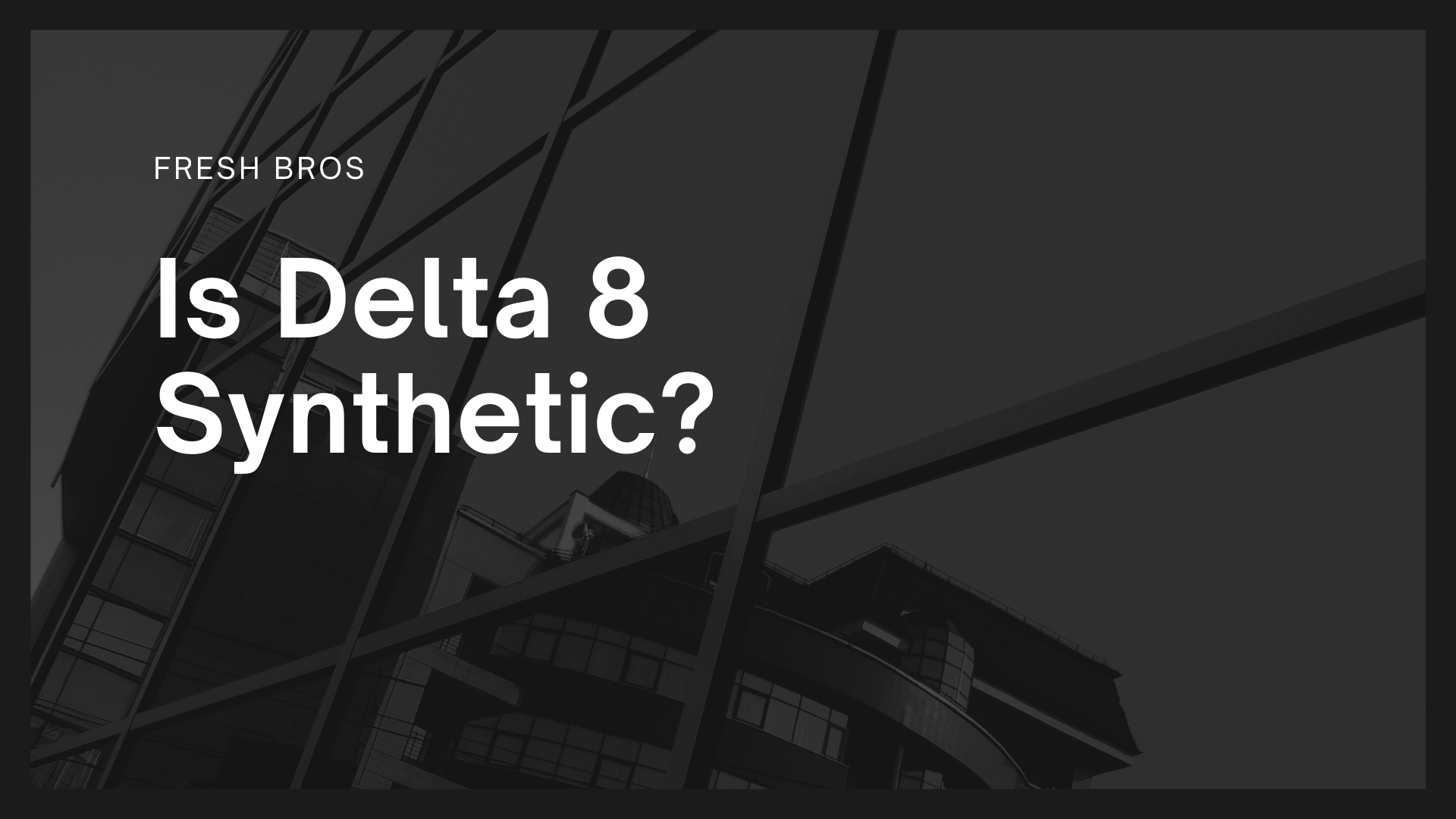 Is Delta 8 Synthetic?