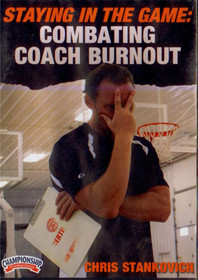 STAYING IN THE GAME: COMBATING COACH BURNOUT by Chris Stankovich Instructional Basketball Coaching Video