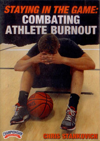 STAYING IN THE GAME: COMBATING ATHLETE BURNOUT (STANKOVICH) by Chris Stankovich Instructional Basketball Coaching Video