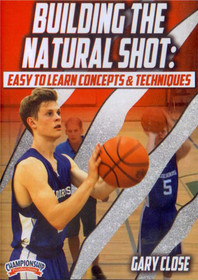 Building The Natural Shot: Easy To Learn Concepts & Techniques by Gary Close Instructional Basketball Coaching Video
