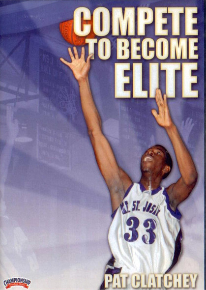 Compete To Become Elite by Pat Clatchey Instructional Basketball Coaching Video