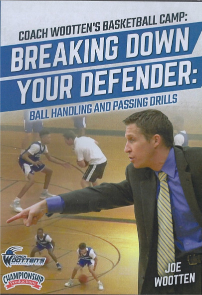 Wooten Basketball Camp: Breaking Down Your Defender by Joe Wootten Instructional Basketball Coaching Video