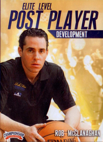 Elite Level Post Player Development by Rob McClanaghan Instructional Basketball Coaching Video