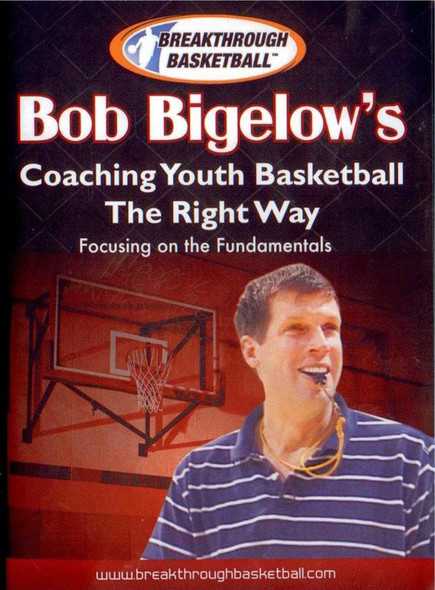 Bob Bigelow's Coaching Youth Basketball The Right Way by Bob Bigelow Instructional Basketball Coaching Video