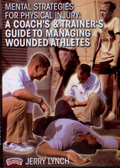 Mental Strategies for Physical Injury: A Coach's & Trainer's Guide to Managing Wounded Athletes