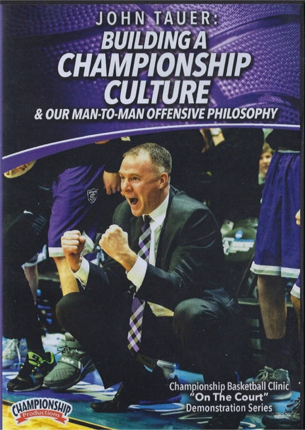 Building A Championship Culture & Our Man To Man Offensive Philosophy by John Tauer Instructional Basketball Coaching Video