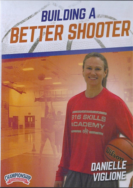 Building A Better Shooter by Danielle Viglione Instructional Basketball Coaching Video