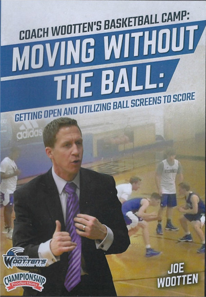 Wootten Basketball Camp: Moving Without The Ball & Using Screens by Joe Wootten Instructional Basketball Coaching Video