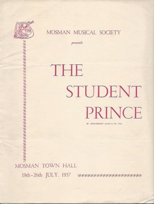 The Student Prince(1957) was produced by Mosman Musical Society Sydney Australia The Student Prince is an operetta in four acts with music by Sigmund Romberg and book and lyrics by Dorothy Donnelly