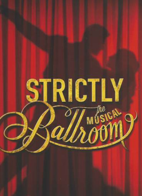 Strictly Ballroom the Musical (Musical), Thomas Lacey, Phoebe Panaretos, Bob Baines, Drew Forsythe, Souvenir Brochure Global Premiere 12 April 2014 Sydney Australia