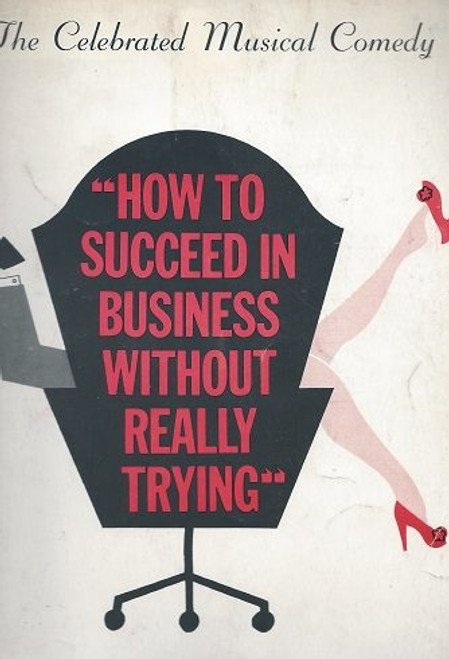 How to Succeed in Business Without Really Trying, Robert Morse - Rudy Vallee, Original Souvenir Brochure 1961 How to Succeed in Business Without Really Trying is a musical with music and lyrics by Frank Loesser and book by Abe Burrows