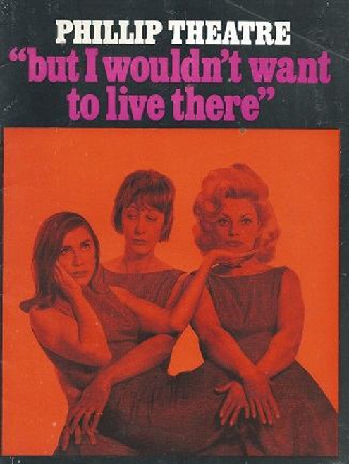 But I Wouldn't Want to Live Here, Season Commenced 21th, October 1967, at the Phillip Theatre Sydney, Starring Gloria Dawn, Ruth racknell, Lyle O'Hara, Directed by Peter Batey