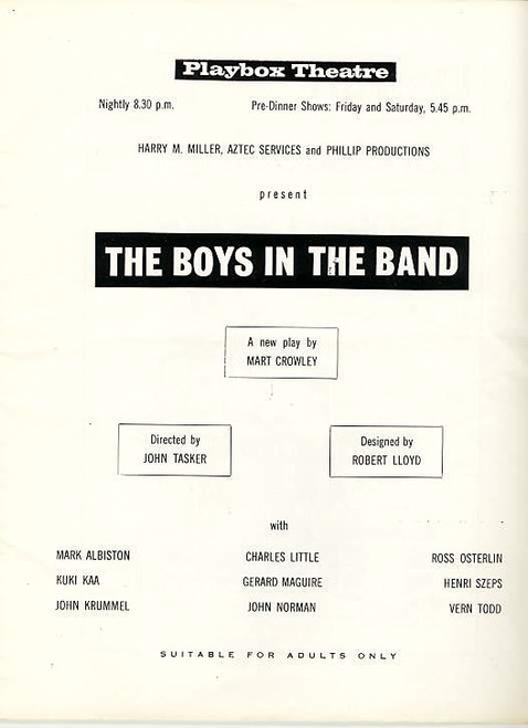 The Boys in the Band  is a play by Mart Crowley. The off-Broadway production, directed by Robert Moore, opened on April 14, 1968 at Theater Four