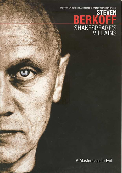 Shakespeare's Villains (Play), Steven Berkoff -2005 Australian Tour Steve Berkoff, Shakespeare's Villains is a one-man play, created and performed by Steven Berkoff