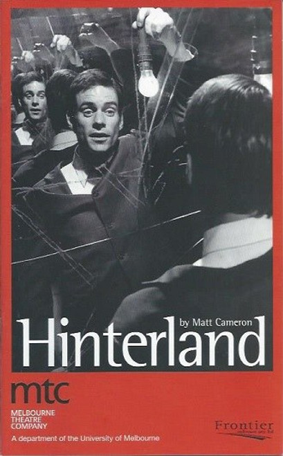 Hinterland, by Matt Cameron, Kim Gyngell, Tom Long, Christen O'Leary, Helen Thomson,  Melbourne Theatre Company at the Victorian Arts Centre in Melbourne (2004) and short-listed for NSW Premier's Literary Awards (2005)