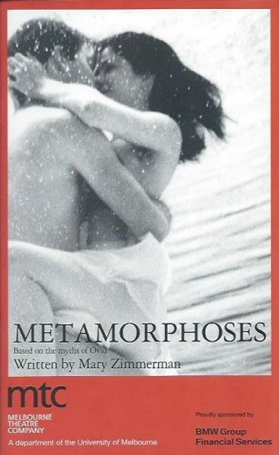 Metamorphoses, by Mary Zimmerman, Carolyn Bock, Fiona Choi, Tom Davies, Daniela Farinacci, Margaret Harvey, Wayne Hope, Stephen Phillips, Kenneth Ranson, Jessie Spence, Tim Wright, Jenny Schwinghammer, Matthew Dale