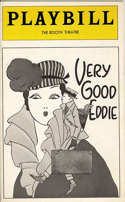 Very Good Eddie  (Dec 1975) is a musical with a book by Guy Bolton and Philip Bartholomae, music by Jerome Kern, and lyrics by Schuyler Green and Herbert Reynolds