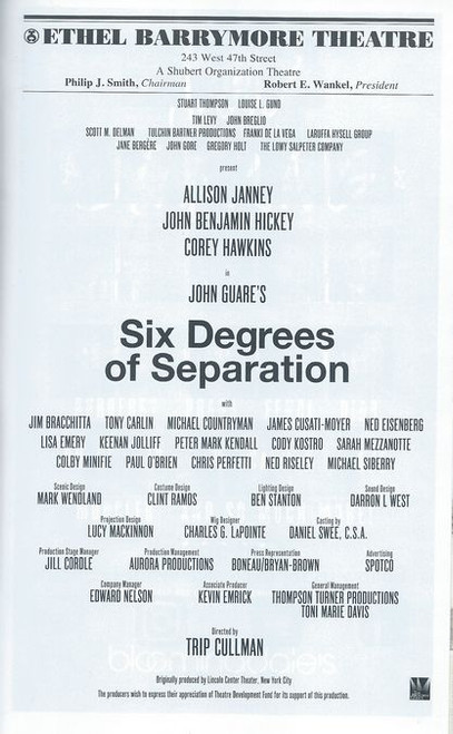 Six Degrees of Separation is a 1990 play written by John Guare that premiered at the Mitzi E. Newhouse Theater, Lincoln Center on May 16, 1990, directed by Jerry Zaks and starring Stockard Channing.
