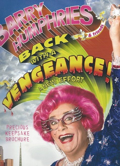 Back with a Vengeance 2007 - Souvenir Brochure Australian Tour Brisbane Dame Edna Everage is a character played by Australian dadaist-comedian Barry Humphries. As Dame Edna, Humphries has written several books including an autobiography, My Gorgeous Life