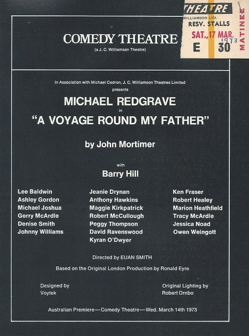 A Voyage Round My Father by John Mortimer Comedy Theatre Melbourne 1973 Cast Michael Redgrave, Lee Baldwin, Jeanie Drynan, Ken Fraser, Ashley Gordon, Anthony Hawkins, Robert Healey, Michael Joshua, Maggie Kirkpatrick, Marion Heathfield, Gerry McArdle, Robert McCullough, Tracy McArdle, Denise Smith, Peggy Thompson, Jessica Noad, Johnny Williams, David Ravenswood, Owen Weingott, Kyran O'Dwyer