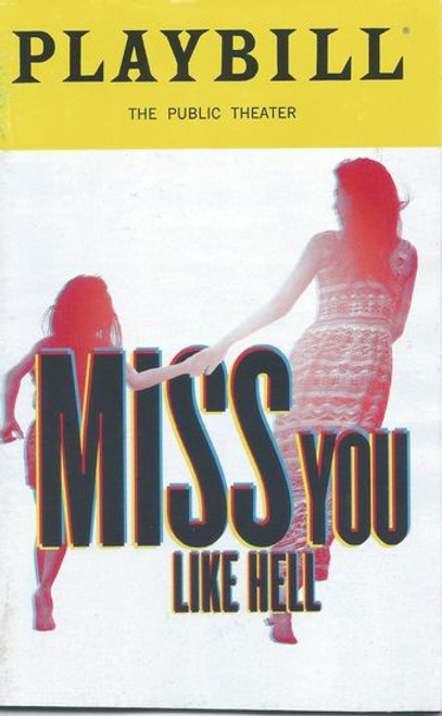 Miss You Like Hell - Public Theatre NYC Playbill / Program - May 2018 Cast:Marinda Anderson, Danny Bolero, Andrew Cristl, Latoya Edwards, Shawna M Hamic, Marcus Paul James, Gizel Jimenez, David Patrick Kelly, Michael Mulheren, Daphne Rubin-Vega, Martin Sola Directed by Lear Debessonet